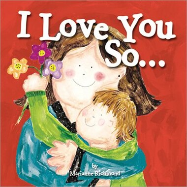 I Love You So. . . by Marianne Richmond