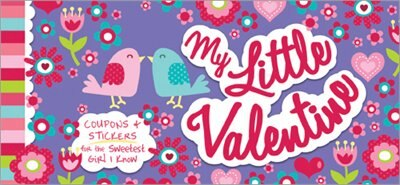 My Little Valentine: Coupons and Stickers for the Sweetest Girl I Know