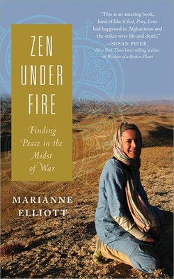 Book Zen Under Fire: How I Found Peace in the Midst of War by Marianne Elliott
