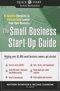 The Small Business Start-up Guide, 5e: A Surefire Blueprint to Successfully Launch Your Own Business