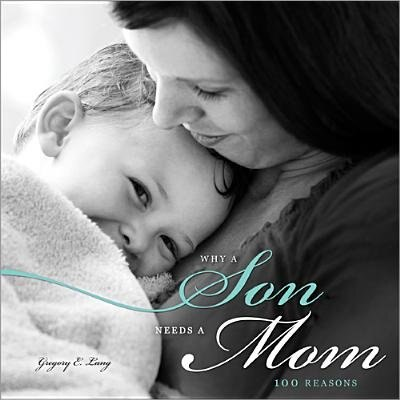 Why a Son Needs a Mom: 100 Reasons by Gregory Lang