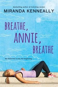 Breathe, Annie, Breathe by Miranda Kenneally