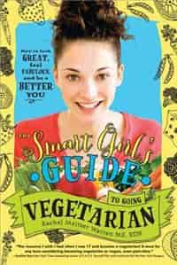 The Smart Girl's Guide To Going Vegetarian: How to Look Great, Feel Fabulous, and Be a Better You by Rachel Meltzer Warren