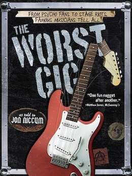 Book The Worst Gig: From Psycho Fans To Stage Riots, Famous Musicians Tell All by Jon Niccum