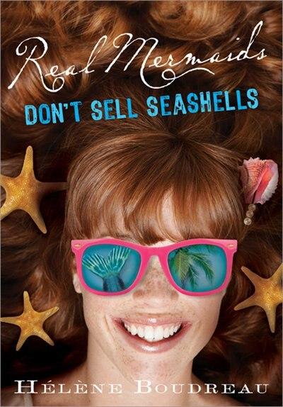 Real Mermaids Don't Sell Seashells by Helene Boudreau