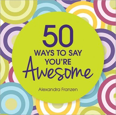 50 Ways to Say You're Awesome by Alexandra Franzen
