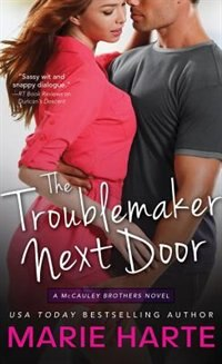 The Troublemaker Next Door: A Hilarious And Scorching Contemporary Romance