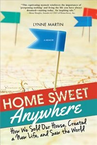 Home Sweet Anywhere: How We Sold Our House, Created a New Life, and Saw the World by Lynne Martin