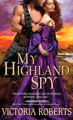 Book My Highland Spy: A Passionate, Humorous Scottish Highlander Historical Romance by Victoria Roberts