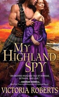 My Highland Spy: A Passionate, Humorous Scottish Highlander Historical Romance