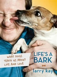 Book Life's A Bark: What Dogs Teach Us About Life and Love by Larry Kay