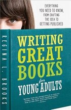 Writing Great Books for Young Adults: Everything You Need to Know, from Crafting the Idea to…