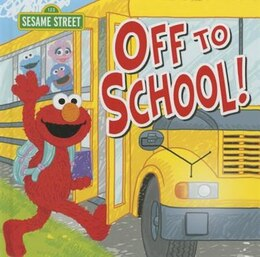 Book Off To School! by Sesame Workshop