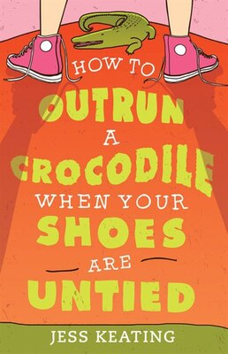 Book How to Outrun a Crocodile When Your Shoes Are Untied by Jess Keating