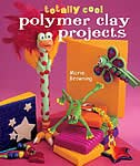Book Totally Cool Polymer Clay Projects by Marie Browning
