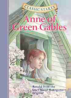 Classic Starts®: Anne Of Green Gables by Lucy Maud Montgomery