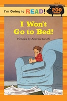 I'm Going To Read® (level 3): I Won't Go To Bed!