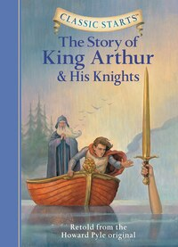 Classic Starts?: The Story Of King Arthur & His Knights