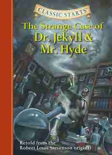 Classic Starts®: The Strange Case Of Dr. Jekyll And Mr. Hyde by Robert Louis Stevenson