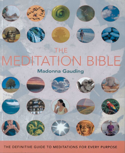 The Meditation Bible: The Definitive Guide to Meditations for Every Purpose by Madonna Gauding