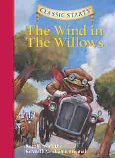 Classic Starts®: The Wind In The Willows by Kenneth Grahame
