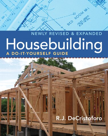 Housebuilding: A Do-It-Yourself Guide, Revised & Expanded by R. J. DeCristoforo