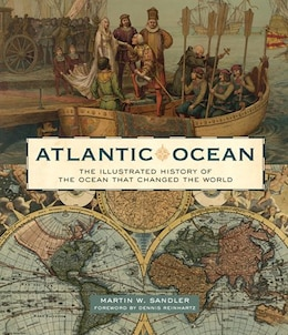 Book Atlantic Ocean: The Illustrated History of the Ocean That Changed the World by Martin W Sandler