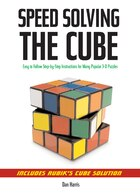 Speedsolving the Cube: Easy-to-Follow, Step-by-Step Instructions for Many Popular 3-D Puzzles