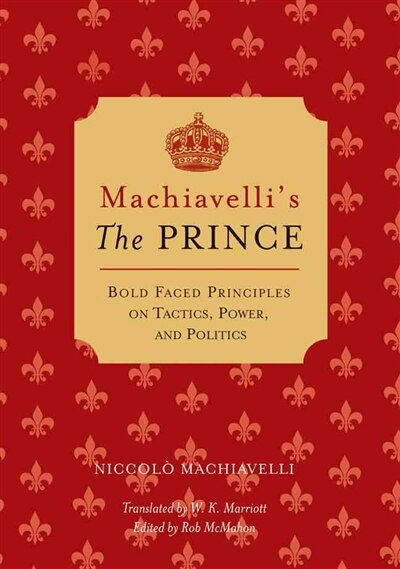 Machiavelli's The Prince: Bold-faced Principles on Tactics, Power, and Politics by Niccolo Machiavelli