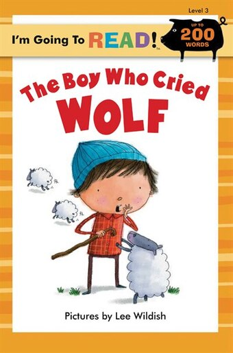 I'm Going To Read® (level 3): The Boy Who Cried Wolf by Lee Wildish