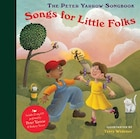 The Peter Yarrow Songbook: Songs for Little Folks