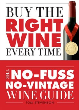 Book Buy The Right Wine Every Time: The No-fuss, No-vintage Wine Guide by Tom Stevenson