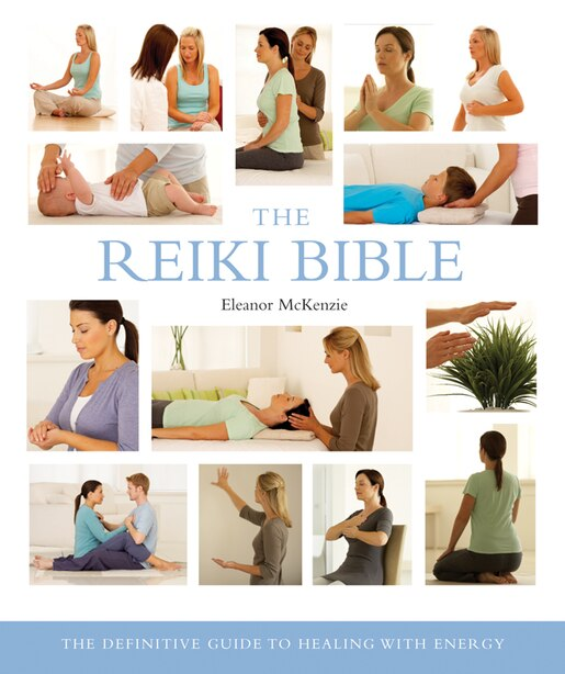 The Reiki Bible: The Definitive Guide to Healing with Energy by Eleanor McKenzie