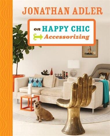 jonathan adler on happy chic accessorizing book by jonathan adler hardcover. Black Bedroom Furniture Sets. Home Design Ideas