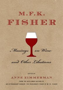 M.F.K. Fisher: Musings on Wine and Other Libations