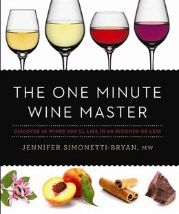 Book The One Minute Wine Master: Discover 10 Wines You?ll Like In 60 Seconds Or Less by Jennifer Simonetti-bryan