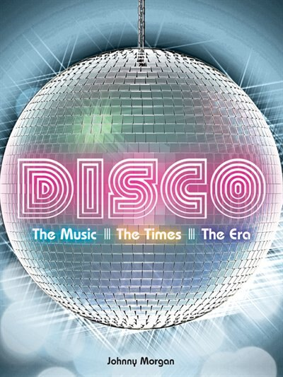Disco: The Music, The Times, The Era by Johnny Morgan