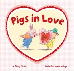 Book Pigs In Love by Teddy Slater
