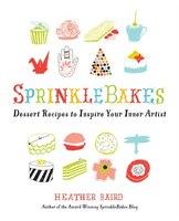 Book SprinkleBakes: Dessert Recipes to Inspire Your Inner Artist by Heather Baird