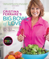 Cristina Ferrare's Big Bowl of Love: Delight Family And Friends With More Than 150 Simple, Fabulous…