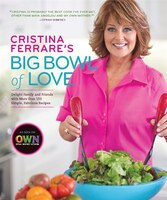 Book Cristina Ferrare's Big Bowl of Love: Delight Family And Friends With More Than 150 Simple, Fabulous… by Cristina Ferrare