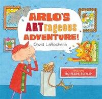 Arlo's Artrageous Adventure!: 50 Flaps To Flip