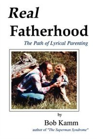 Real Fatherhood: The Path of Lyrical Parenting
