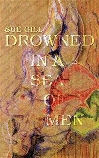Drowned in a Sea of Men de Sue Gill