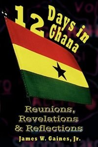 12 Days In Ghana: Reunions, Revelations & Reflections
