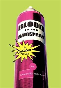 Blood in My Hairspray by Steven Schreibman