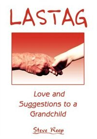 Lastag: Love And Suggestions To A Grandchild by Steve Reep