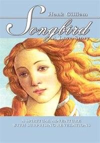 Songbird: A Love Story by Hank Gilliam