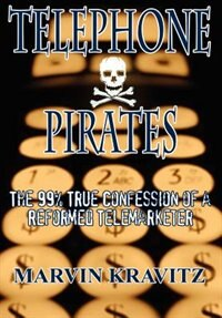 Book Telephone Pirates: The 99% True Confession of a Reformed Telemarketer by Marvin Kravitz