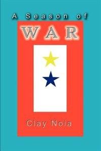 A Season of War by Clay Noia